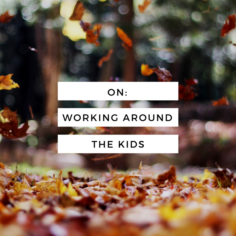 On: Working Around The Kids